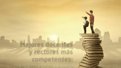 Photo of Mejores docentes y rectores más competentes: una apuesta segura para el mejoramiento de la educación