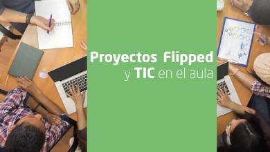Photo of Proyectos, Flipped y TIC en el aula