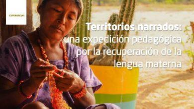 Photo of Territorios narrados: una expedición pedagógica por la recuperación de la lengua materna