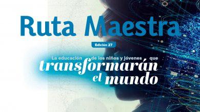 Photo of Edición 27 – La educación de los niños y jóvenes que transformarán el mundo